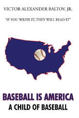 Baseball is America, Victor Alexander Baltov, Jr